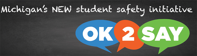 Ok 2 say - Michigan's new student safety initiative